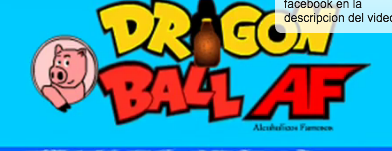 Dragon ball AF (Alcoholicos Famosos) intro
